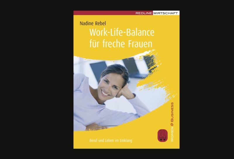 Nadine Rebel: Work-Life-Balance für freche Frauen